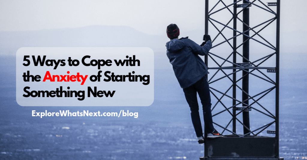 5 Ways to Cope with the Anxiety of Starting Something New