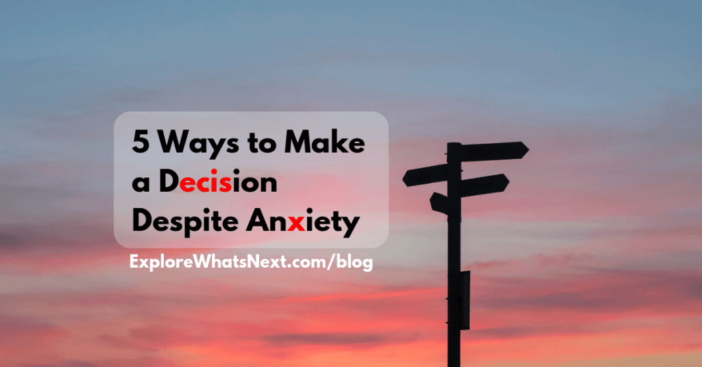5 Ways to Make a Decision Despite Anxiety