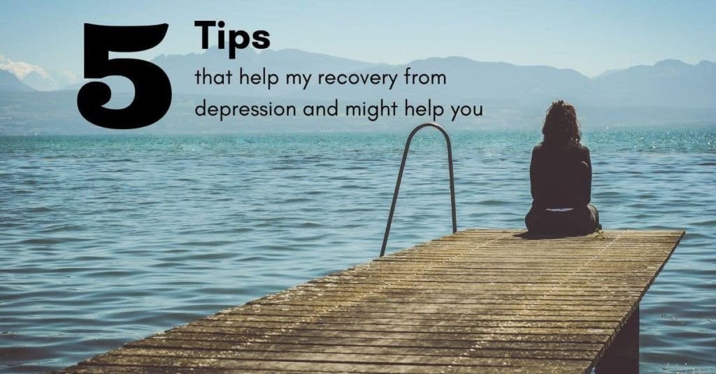 5 tips that help my recovery from depression and might help you