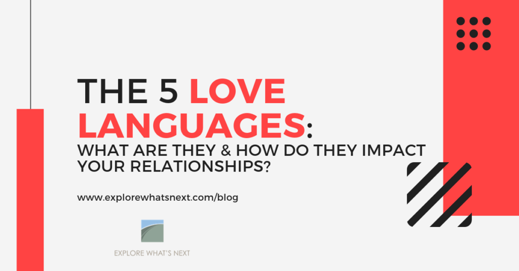 The 5 Love Languages: What are they and how do they impact your relationships?