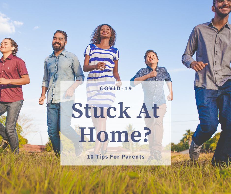 COVID-19 Stuck at home? 10 Tips For Parents