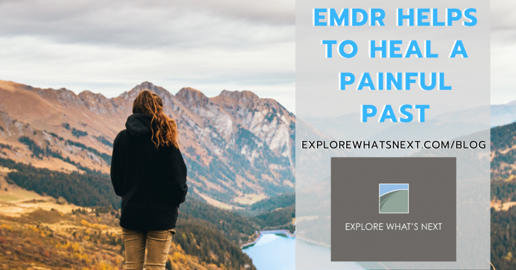 EMDR Helps To Heal A Painful Past
