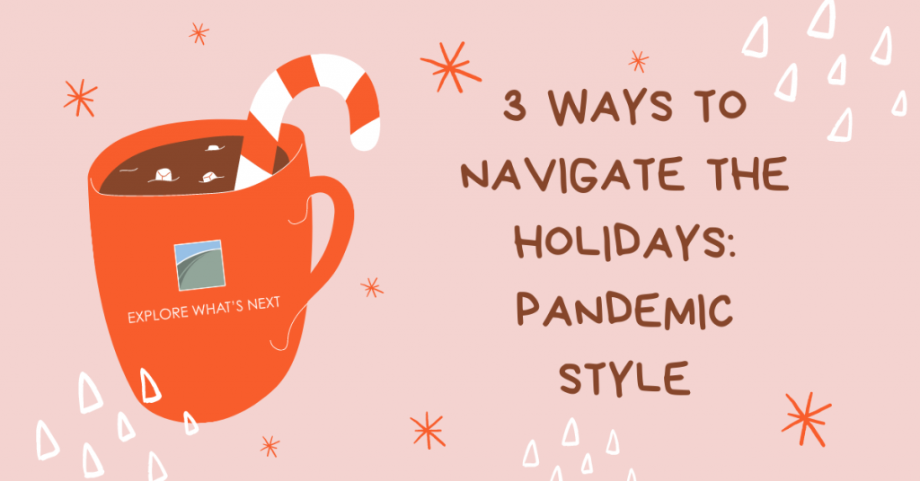 Three Ways to Navigate the Holidays: Pandemic Style