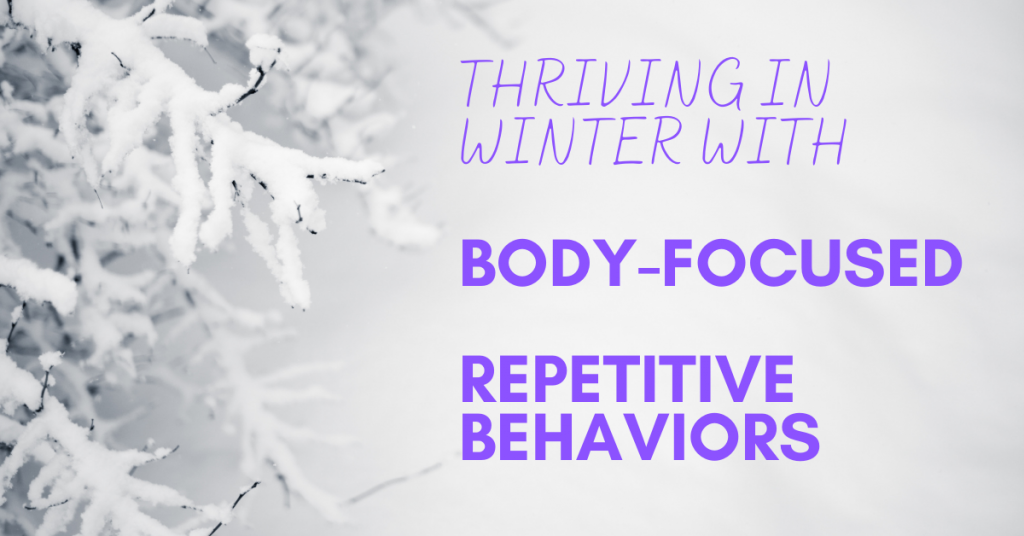 Thriving in Winter with Body-focused Repetitive Behaviors