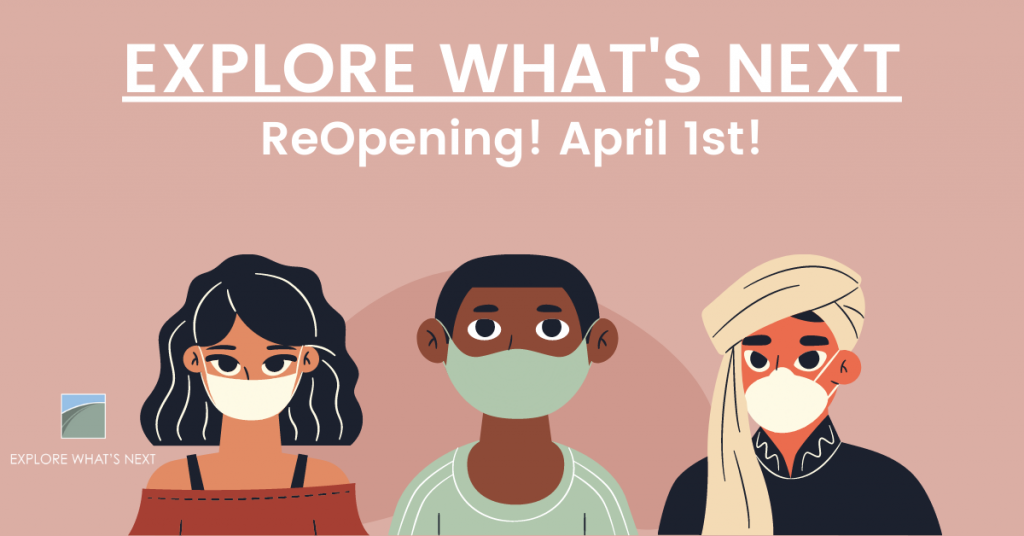 Explore What's Next – ReOpening! April 1st!