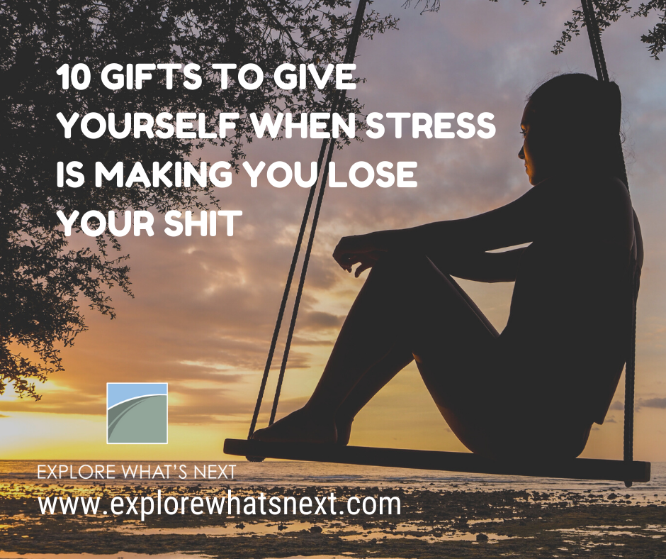 10 Gifts to Give Yourself When Stress Is Making You Lose Your Shit